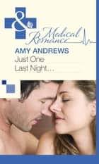 Just One Last Night... (Mills & Boon Medical) ebook by Amy Andrews