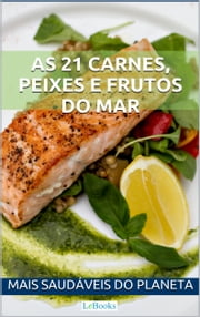As 21 carnes, peixes e frutos do mar mais saudáveis do planeta ebook by Edições LeBooks