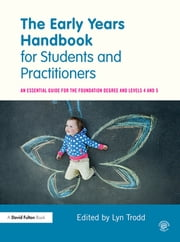 The Early Years Handbook for Students and Practitioners - An essential guide for the foundation degree and levels 4 and 5 ebook by Lyn Trodd