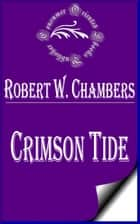 Crimson Tide - A Story of Bolshevism in New York ebook by Robert W. Chambers