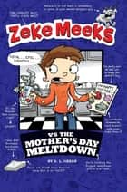 Zeke Meeks vs the Mother's Day Meltdown ebook by D.L. Green,Josh Alves