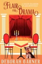 A Flair for Drama - The Sadie Kramer Flair Mysteries, #2 ebook by Deborah Garner