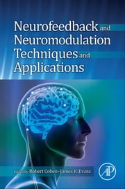 Neurofeedback and Neuromodulation Techniques and Applications ebook by Robert Coben,James R. Evans