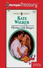 Flirting with Danger ebook by Kate Walker