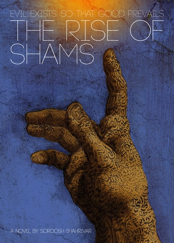 The Rise of Shams - Evil Exists. So That Good Prevails ebook by Soroosh Shahrivar