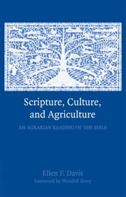 Scripture, Culture, and Agriculture - An Agrarian Reading of the Bible ebook by Ellen F. Davis