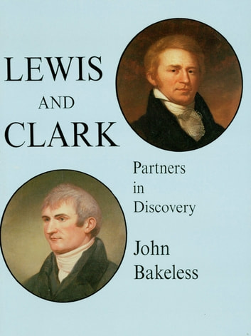 Lewis and Clark - Partners in Discovery ebook by John Bakeless