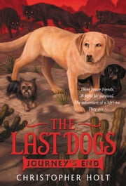 The Last Dogs: Journey's End ebook by Christopher Holt,Allen Douglas
