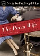 The Paris Wife (Random House Reader's Circle Deluxe Reading Group Edition) ebook by Paula McLain