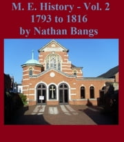 A History of the Methodist Episcopal Church: Volume 2 ebook by Nathan Bangs