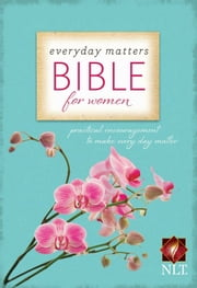 Everyday Matters Bible for Women - Practical Encouragement to Make Every Day Matter ebook by Hendrickson Bibles