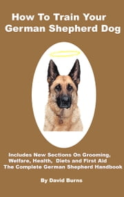 How To Train Your German Shepherd Dog ebook by David Burns