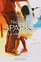 La vita in due eBook by Nicholas Sparks