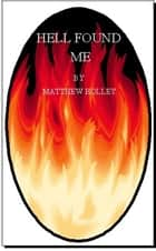 Hell Found Me (Short Story) ebook by Matthew Holley