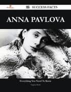 Anna Pavlova 92 Success Facts - Everything you need to know about Anna Pavlova ebook by Virginia Marsh