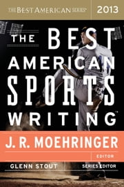 The Best American Sports Writing 2013 ebook by Glenn Stout,J. R. Moehringer