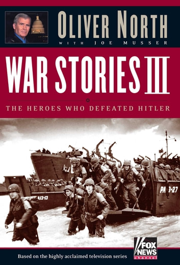 War Stories III - The Heroes Who Defeated Hitler ebook by Oliver L. North