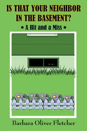 Is That Your Neighbor in the Basement? - A Hit and a Miss ebook by Barbara Oliver Fletcher