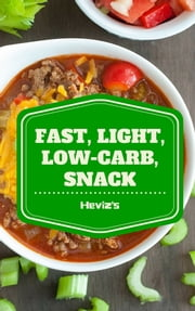 Fast Light Low-Carb Snack: 101 Delicious, Nutritious, Low Budget, Mouthwatering Fast, Light, Low-Carb, Snack Cookbook ebook by Heviz's