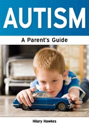 Autism: A Parent's Guide ebook by Hilary Hawkes