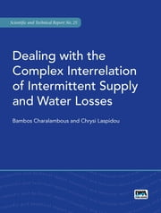 Dealing with the Complex Interrelation of Intermittent Supply and Water Losses ebook by Bambos Charalambous, Chrysi Laspidou