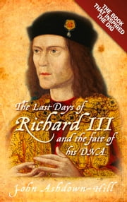 Last Days of Richard III and the Fate of His DNA ebook by John Ashdown-Hill