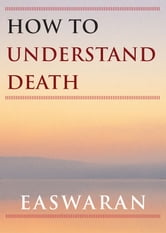 How to Understand Death ebook by Eknath Easwaran
