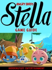 ANGRY BIRDS STELLA GAME GUIDE ebook by HSE