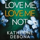 Love Me, Love Me Not audiobook by Katherine Debona