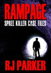 RAMPAGE SPREE KILLERS - Spree Killers and School Shootings ebook by RJ Parker