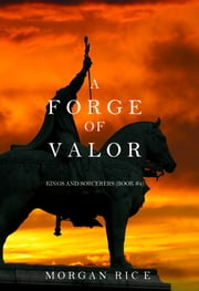 A Forge of Valor (Kings and Sorcerers—Book 4) ebook by Morgan Rice