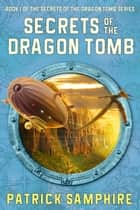 Secrets of the Dragon Tomb (Book 1 of the Secrets of the Dragon Tomb Series) ebook by Patrick Samphire