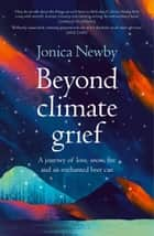 Beyond Climate Grief - A journey of love, snow, fire and an enchanted beer can ebook by