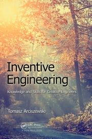 Inventive Engineering - Knowledge and Skills for Creative Engineers ebook by Tomasz Arciszewski