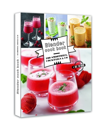 Blender cook book 100 smoothies, cocktails &co ebook by Collectif