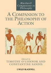 A Companion to the Philosophy of Action ebook by Timothy O'Connor,Constantine Sandis