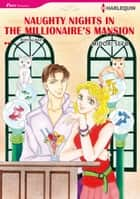 NAUGHTY NIGHTS IN THE MILLIONAIRE'S MANSION (Harlequin Comics) - Harlequin Comics ebook by Robyn Grady, Midori Seto