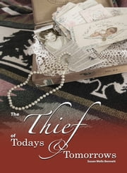 The Thief of Todays and Tomorrows ebook by Susan Wells Bennett