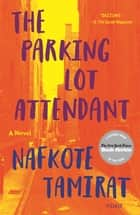 The Parking Lot Attendant - A Novel ebook by Nafkote Tamirat