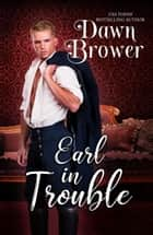 Earl In Trouble - Bluestockings Defying Rogues, #4 ebook by Dawn Brower