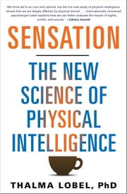 Sensation - The New Science of Physical Intelligence ebook by Thalma Lobel