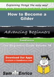 How to Become a Gilder - How to Become a Gilder ebook by Ehtel Settle