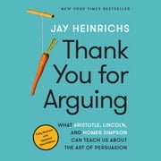 Thank You for Arguing, Third Edition - What Aristotle, Lincoln, and Homer Simpson Can Teach Us About the Art of Persuasion audiobook by Jay Heinrichs