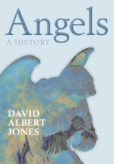 Angels - A History ebook by David Albert Jones