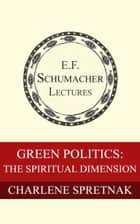 Green Politics: The Spiritual Dimension ebook by Charlene Spretnak, Hildegarde Hannum