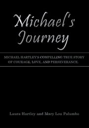 Michael's Journey - Michael Hartley's compelling true story of courage, love, and perseverance. ebook by Laura Hartley; Mary Lou Palumbo