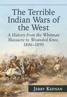 The Terrible Indian Wars of the West ebook by Jerry Keenan