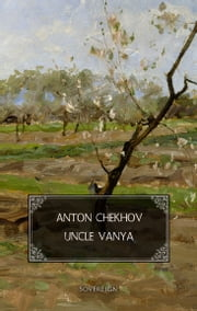 Uncle Vanya - Scenes from country life ebook by Anton Chekhov