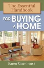 The Essential Handbook for Buying a Home ebook by Karen Rittenhouse