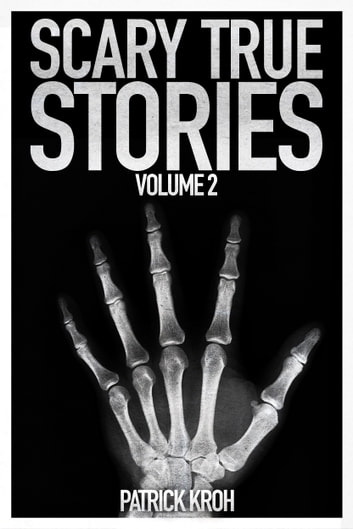 Scary True Stories Vol. 2 ebook by Patrick Kroh